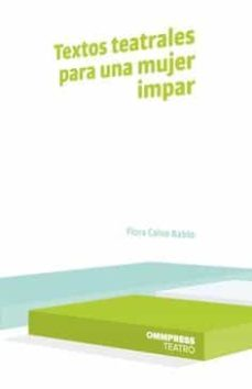 TEXTOS TEATRALES PARA UNA MUJER IMPAR - FLORA CALVO BABIO | Adahalicante.org