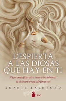 Descargar libro en ingles pdf DESPIERTA A LAS DIOSAS QUE HAY EN TI: NUEVE ARQUETIPOS PARA SANAR Y TRANSFORMAR TU VIDA CON LO SAGRADO FEMENINO