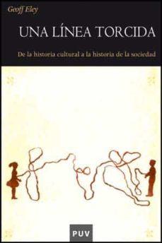 una linea torcida: de la historia cultural a la historia de la so ciedad-geoff eley-9788437066141
