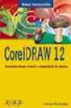 coreldraw 12: ilustracion, dibujo vectorial y maquetacion de pagi nas (manuales imprescendibles)-francisco paz gonzalez-9788441517141