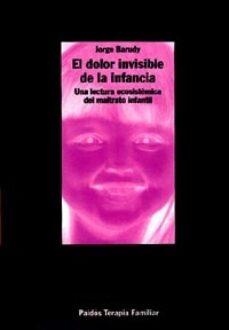 Descargar EL DOLOR INVISIBLE DE LA INFANCIA: UNA LECTURA ECOSISTEMICA DEL M ALTRATO INFANTIL gratis pdf - leer online