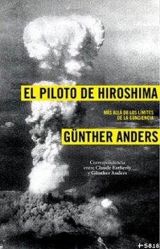 Concursopiedraspreciosas.es El Piloto De Hiroshima: Mas Alla De Los Limites De La Conciencia : Correspondencia Entre Claude Eatherly Y Güenter Anders Image