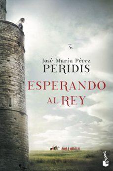 Descargar libros isbn numero ESPERANDO AL REY CHM de JOSE MARIA PEREZ PERIDIS (Spanish Edition) 9788467050141