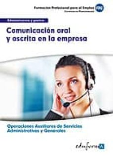 ufo0521. comunicacion oral y escrita en la empresa. certificado d e profesionalidad. operaciones auxiliares de servicios administrativos y generales. familia profesional administracion y gestion-9788467684841
