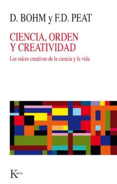 ciencia, orden y creatividad: las raices creativas de la ciencia y la vida (3ª ed.)-david bohm-david peat-9788472451841
