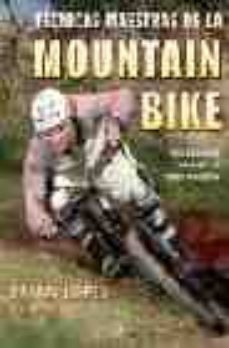 Encuentroelemadrid.es Tecnicas Maestras De La Mountain Bike: Para Dominar Y Sobresalir En Todos Los Estilos Image