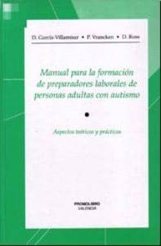 MANUAL PARA LA FORMACION DE PREPARADORES LABORALES DE PERSONAS AD ULTAS CON AUTISMO: ASPECTOS TEORICOS Y PRACTICOS - D. GARCIA-VILLAMISAR   Adahalicante.org