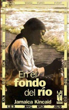 Descargas de libros electrónicos en pdfs EN EL FONDO DEL RIO 9788481364941 (Spanish Edition) ePub iBook de JAMAICA KINCAID