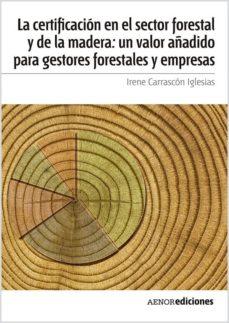 la certificación en el sector forestal y de la madera: un valor añadido para gestores forestales y empresas (ebook)-irene carrascón iglesias-9788481438741
