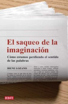 el saqueo de la imaginacion-irene lozano domingo-9788483067741