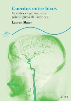 cuerdos entre locos: grandes experimentos psicologicos del siglo xx-lauren slater-9788484283041