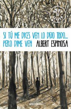 Descargar pdfs gratis de libros SI TU ME DICES VEN LO DEJO TODO PERO DIME VEN 9788490323441 (Literatura española) de ALBERT ESPINOSA
