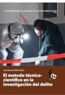 el metodo técnico-científico en la investigación del delito-jose manuel ferro veiga-9788490512241