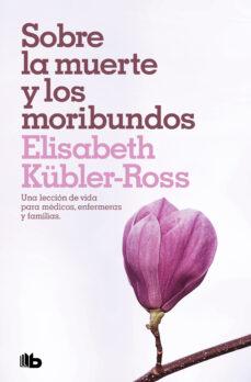 sobre la muerte y los moribundos: alivio del sufrimiento psicologico-elisabeth kübler-ross-9788490708941