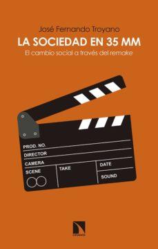 Descargas de audiolibros gratis para iPad LA SOCIEDAD EN 35 MM: EL CAMBIO SOCIAL A TRAVES DEL REMAKE de JOSÉ FERNANDO TROYANO FB2 ePub RTF