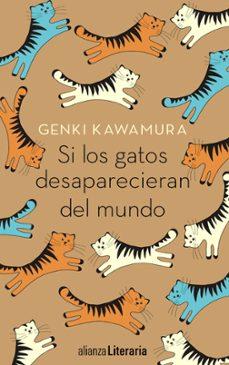 Leer libros gratuitos en línea sin descargar SI LOS GATOS DESAPARECIERAN DEL MUNDO de GENKI KAWAMURA iBook (Literatura española) 9788491047841