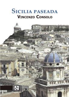 Libros electrónicos descargables gratis en línea SICILIA PASEADA 9788494450341 de VINCENZO CONSOLO in Spanish