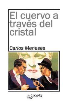 Libros en formato pdf descargados EL CUERVO A TRAVES DEL CRISTAL en español 9788494588341 de CARLOS MENESES NEBOT