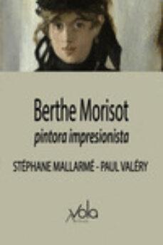 berthe morisot, pintora imprtesionista-stephane mallarme-paul valery-9788494948541