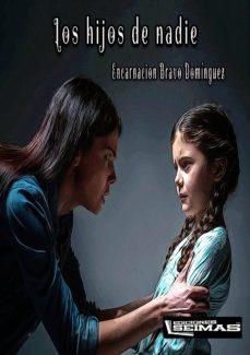 Descargas gratuitas de audiolibros para reproductores de mp3. LOS HIJOS DE NADIE de ENCARNACION BRAVO DOMINGUEZ MOBI 9788494973741 (Spanish Edition)