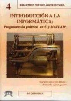 INTRODUCCION A LA INFORMATICA: PROGRAMACION PRACTICA EN C Y MATLA B - SAGRARIO LANTARON SANCHEZ | Triangledh.org