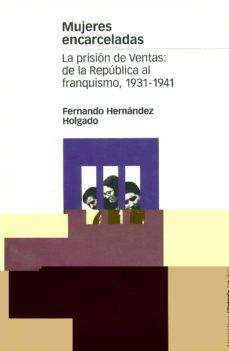 Eldeportedealbacete.es Mujeres Encarceladas: La Prision De Ventas. De La Republica Al Fr Anquismo 1931-1941 Image