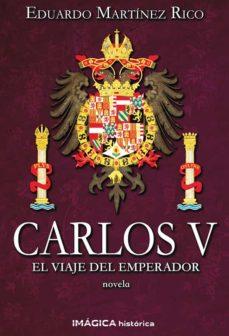 Libros gratis para leer sin descargar CARLOS V: EL VIAJE DEL EMPERADOR in Spanish de EDUARDO MARTINEZ RICO