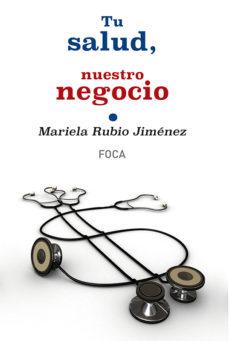 Descargar libros para iPad gratis TU SALUD, NUESTRO NEGOCIO: QUIEN GANA CON EL PROCESO DE PRIVATIZA CION DE LA SANIDAD PUBLICA EN ESPAÑA de MARIELA RUBIO JIMENEZ PDB en español 9788496797741