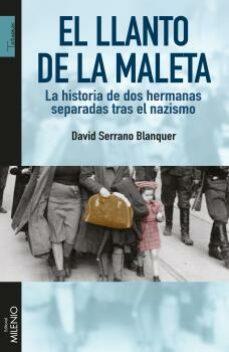 Descarga gratuita de libros EL LLANTO DE LA MALETA: LA HISTORIA DE DOS HERMANAS SEPARADAS TRAS EL NAZISMO