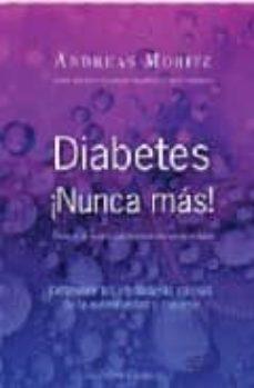 Libros google descargador DIABETES ¡NUNCA MAS!: DESCUBRIR LAS VERDADERAS CAUSAS DE LA ENFER MEDAD Y CURARSE 9788497775441 en español CHM de ANDREAS MORITZ