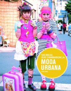 (pe) 100 ideas que cambiaron la moda urbana-josh sims-9788498017441