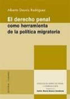 derecho penal como herramienta de la politica migratoria-alberto daunis rodriguez-9788498366341