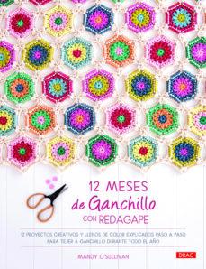 Descargar un libro de google a pdf 12 MESES DE GANCHILLO CON REDAGAPE: 12 PROYECTOS CREATIVOS Y LLENOS DE COLOR EXPLICADOS PASO A PASO PARA TEJER A GANCHILLO    DURANTE TODO EL AÑO en español  9788498746341 de MANDY O´SULLIVAN