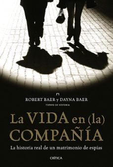 (pe) la vida en la compañia: la historia real de un matrimonio de espinas-robert baer-9788498922141