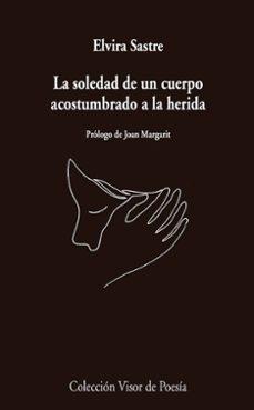 Descarga gratuita de la lista de libros electrónicos LA SOLEDAD DE UN CUERPO ACOSTUMBRADO A LA HERIDA