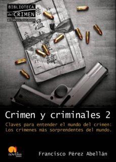 crimen y criminales 2: claves para entender el mundo del crimen. los crimenes mas sorprendentes del mundo-francisco perez abellan-9788499670041