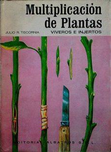 MULTIPLICACIÓN DE PLANTAS - JULIO R., TISCORNIA |