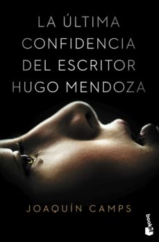 Descargar libros de Amazon gratis LA ULTIMA CONFIDENCIA DEL ESCRITOR HUGO MENDOZA 9788408149651 (Spanish Edition) de JOAQUIN CAMPS