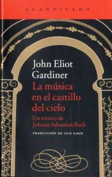 la musica en el castillo del cielo: un retrato de johann sebastian bach: un retrato de johann  sebastian-john eliot gardiner-9788416011551
