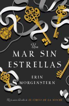 Descarga libros electrónicos gratis. UN MAR SIN ESTRELLAS (Literatura española) de ERIN MORGENSTERN