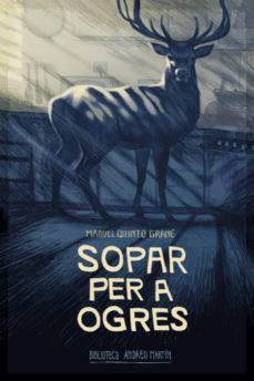 Es gratis descargar ebook SOPAR PER A OGRES (Spanish Edition) 9788416547951 de MANUEL QUINTO GRANE