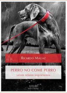 Descargar Ebook for nokia x2 01 gratis PERRO NO COME PERRO de RICARDO MAGAZ (Literatura española)