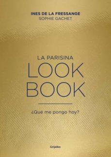 la parisina. lookbook: ¿que me pongo hoy?-ines de la fressange-sophie gachet-9788416895151
