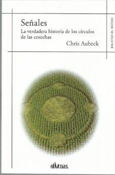 Descargar SEÃ'ALES: LA VERDADERA HISTORIA DE LOS CIRCULOS DE LAS COSECHAS gratis pdf - leer online