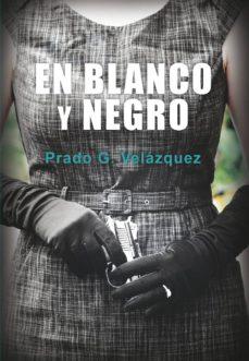 Descargas de libros electrónicos gratis para revender EN BLANCO Y NEGRO en español de PRADO G. VELAZQUEZ 9788417319151