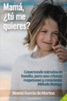 Descargar MAMA, Â¿TU ME QUIERES?: CONECTANDO MIRADAS EN FAMILIA, PARA UNA CRIANZA RESPETUOSA Y CONSCIENTE gratis pdf - leer online