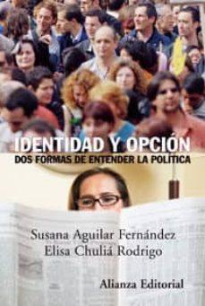 identidad y opcion: dos formas de entender la politica-susana aguilar fernandez-elisa chulia rodrigo-9788420648651