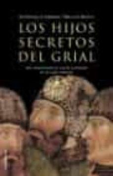 los hijos secretos del grial: una conspiracion de siglos alrededo r de un linaje sagrado-m. hopkins-g. simmans-t. wallace-murpphy-9788427026551