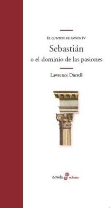 Descarga gratuita del formato de libro electrónico txt SEBASTIAN O EL DOMINIO DE LAS PASIONES (QUINTETO DE AVIÑON IV) in Spanish de LAWRENCE DURRELL CHM 9788435010351
