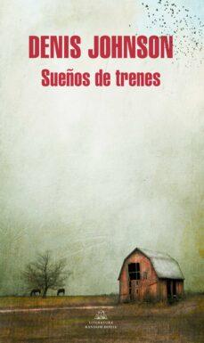 Libros electrónicos gratis para descargar a kindle SUEÑOS DE TRENES 9788439729051 in Spanish de DENIS JOHNSON PDF FB2 CHM